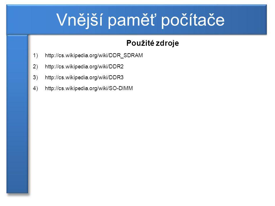 Použité zdroje 1) http://cs.wikipedia.org/wiki/DDR_SDRAM 2) http://cs.wikipedia.org/wiki/DDR2 3) http://cs.wikipedia.org/wiki/DDR3 4) http://cs.wikipedia.org/wiki/SO-DIMM Vnější paměť počítače