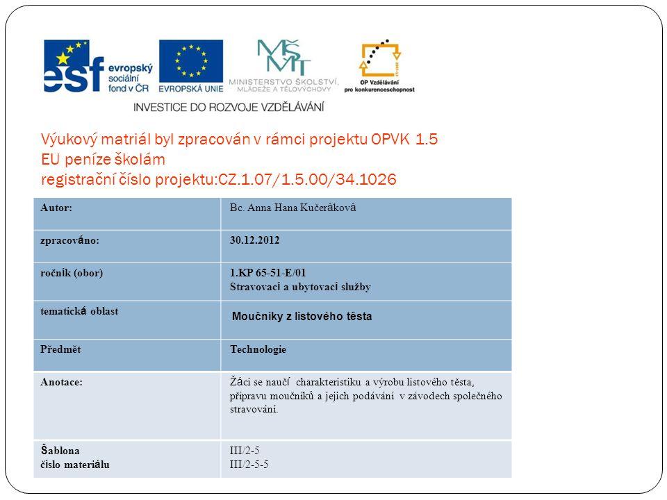 Výukový matriál byl zpracován v rámci projektu OPVK 1.5 EU peníze školám registrační číslo projektu:CZ.1.07/1.5.00/34.1026 Autor: Bc. Anna Hana Kučer