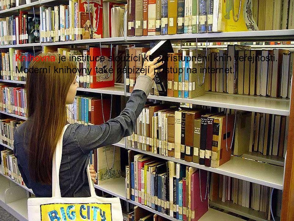 K čemu využíváme knihovnu? Knihovna je instituce sloužící ke zpřístupnění knih veřejnosti. Moderní knihovny také nabízejí přístup na internet.