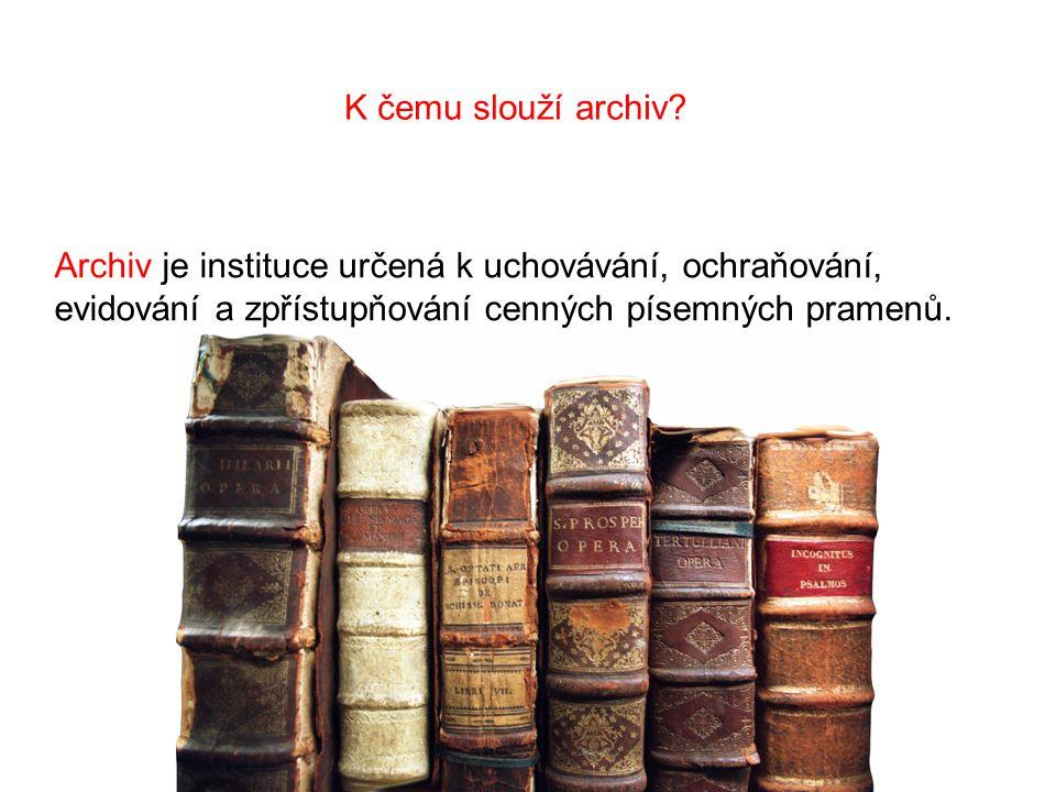 K čemu slouží archiv? Archiv je instituce určená k uchovávání, ochraňování, evidování a zpřístupňování cenných písemných pramenů.