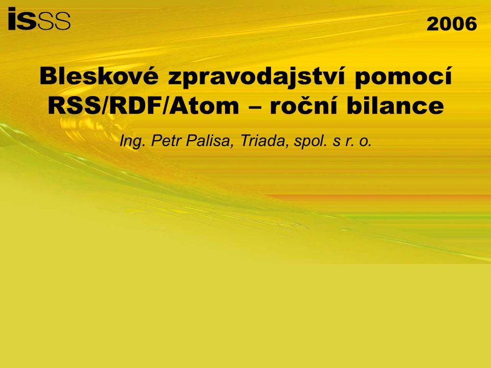 2006 Bleskové zpravodajství (RSS, RDF, Atom) Sdílení a výměna informací na webu jednodušší, tzv.