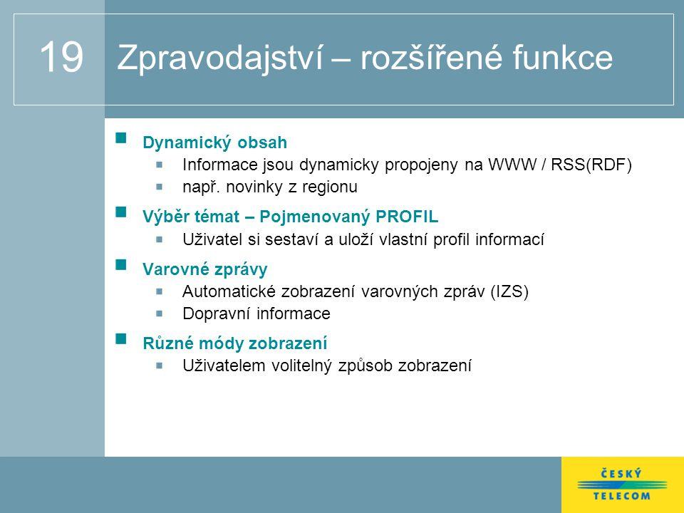 19 Zpravodajství – rozšířené funkce Dynamický obsah Informace jsou dynamicky propojeny na WWW / RSS(RDF) např.