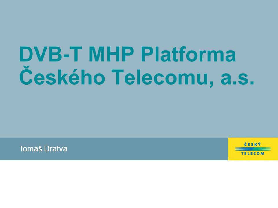 DVB-T MHP Platforma Českého Telecomu, a.s. Tomáš Dratva