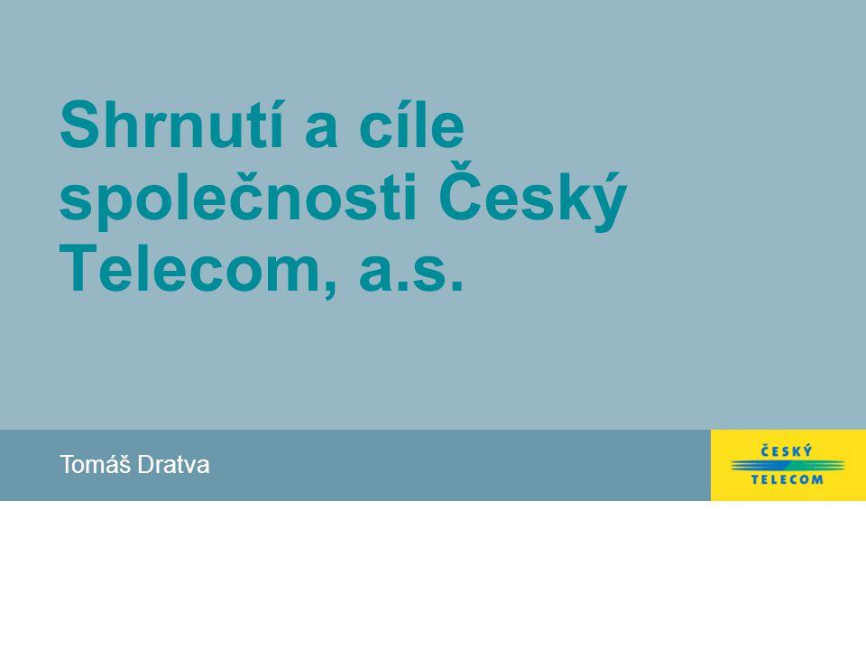 Shrnutí a cíle společnosti Český Telecom, a.s. Tomáš Dratva