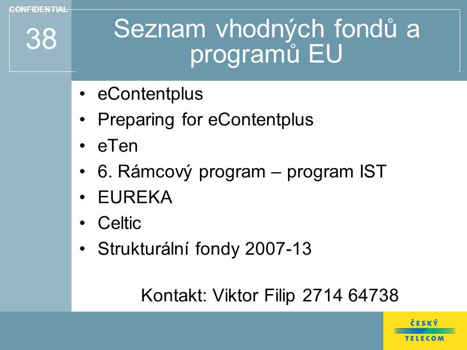 38 Seznam vhodných fondů a programů EU eContentplus Preparing for eContentplus eTen 6.