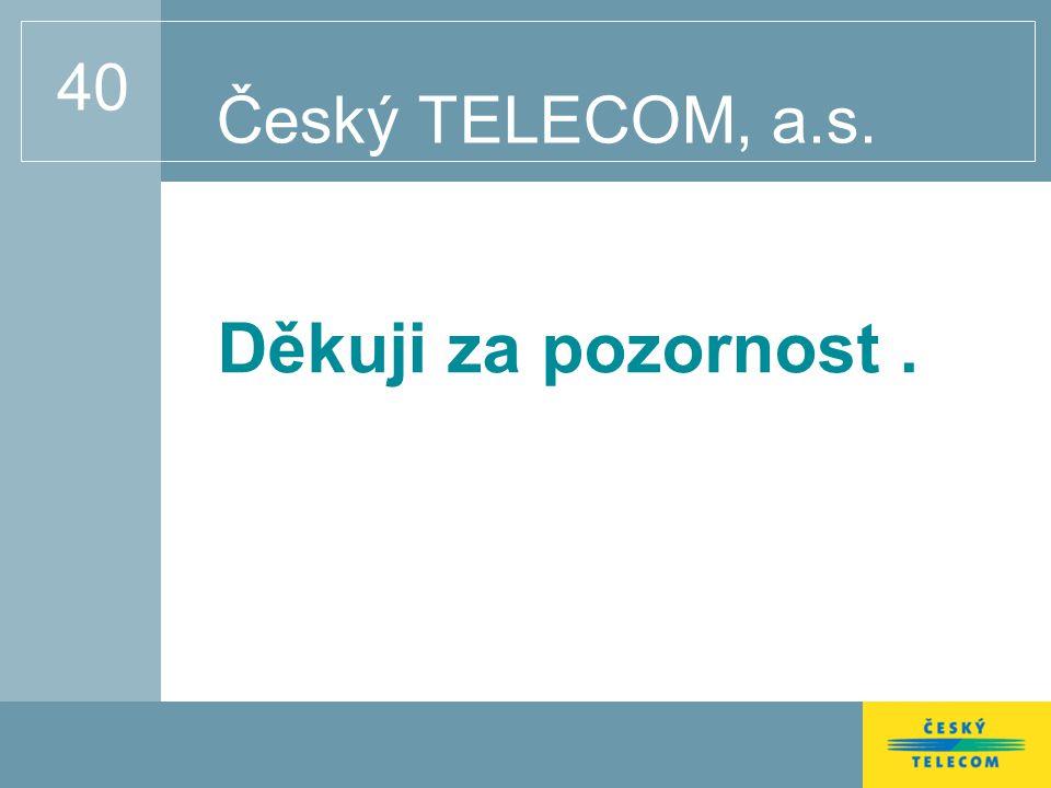 40 Český TELECOM, a.s. Děkuji za pozornost.