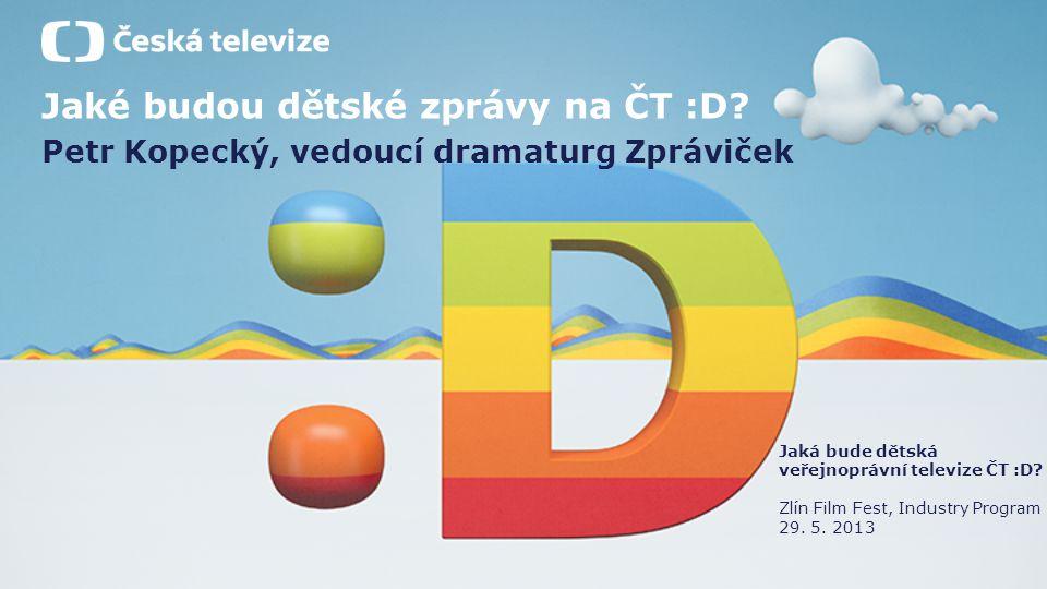 Jaké budou dětské zprávy na ČT :D? Petr Kopecký, vedoucí dramaturg Zpráviček Jaká bude dětská veřejnoprávní televize ČT :D? Zlín Film Fest, Industry P