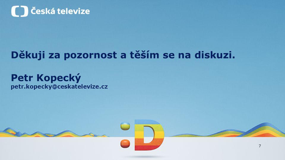 7 Děkuji za pozornost a těším se na diskuzi. Petr Kopecký petr.kopecky@ceskatelevize.cz