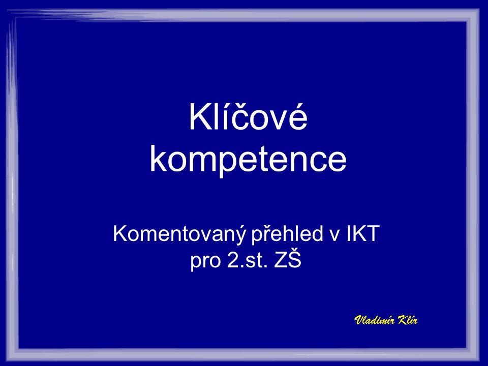 Klíčové kompetence Komentovaný přehled v IKT pro 2.st. ZŠ Vladimír Klír