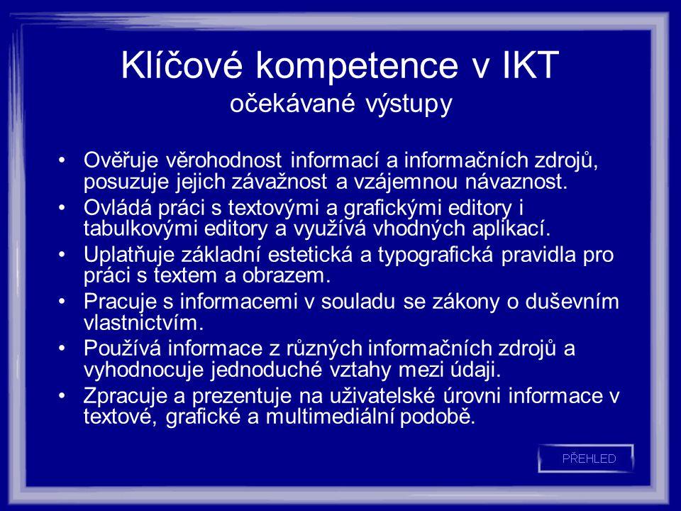 Klíčové kompetence v IKT očekávané výstupy Ověřuje věrohodnost informací a informačních zdrojů, posuzuje jejich závažnost a vzájemnou návaznost.