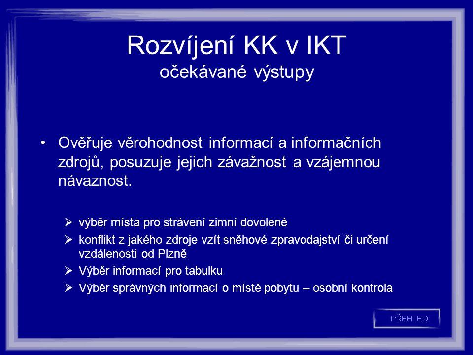 Rozvíjení KK v IKT očekávané výstupy Ověřuje věrohodnost informací a informačních zdrojů, posuzuje jejich závažnost a vzájemnou návaznost.