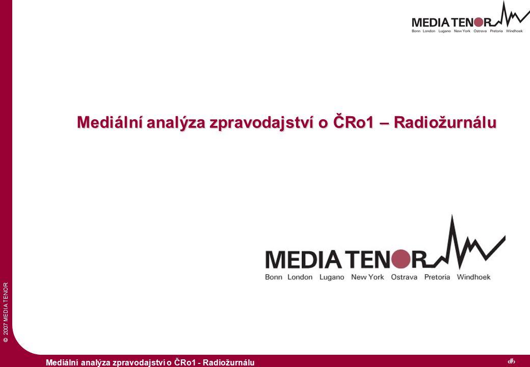 © 2007 MEDIA TENOR 1 Mediální analýza zpravodajství o ČRo1 - Radiožurnálu Mediální analýza zpravodajství o ČRo1 – Radiožurnálu