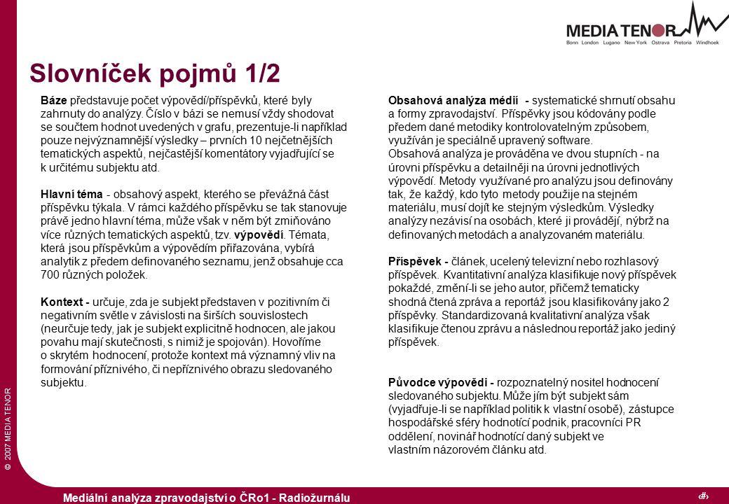 © 2007 MEDIA TENOR 8 Mediální analýza zpravodajství o ČRo1 - Radiožurnálu Báze představuje počet výpovědí/příspěvků, které byly zahrnuty do analýzy.