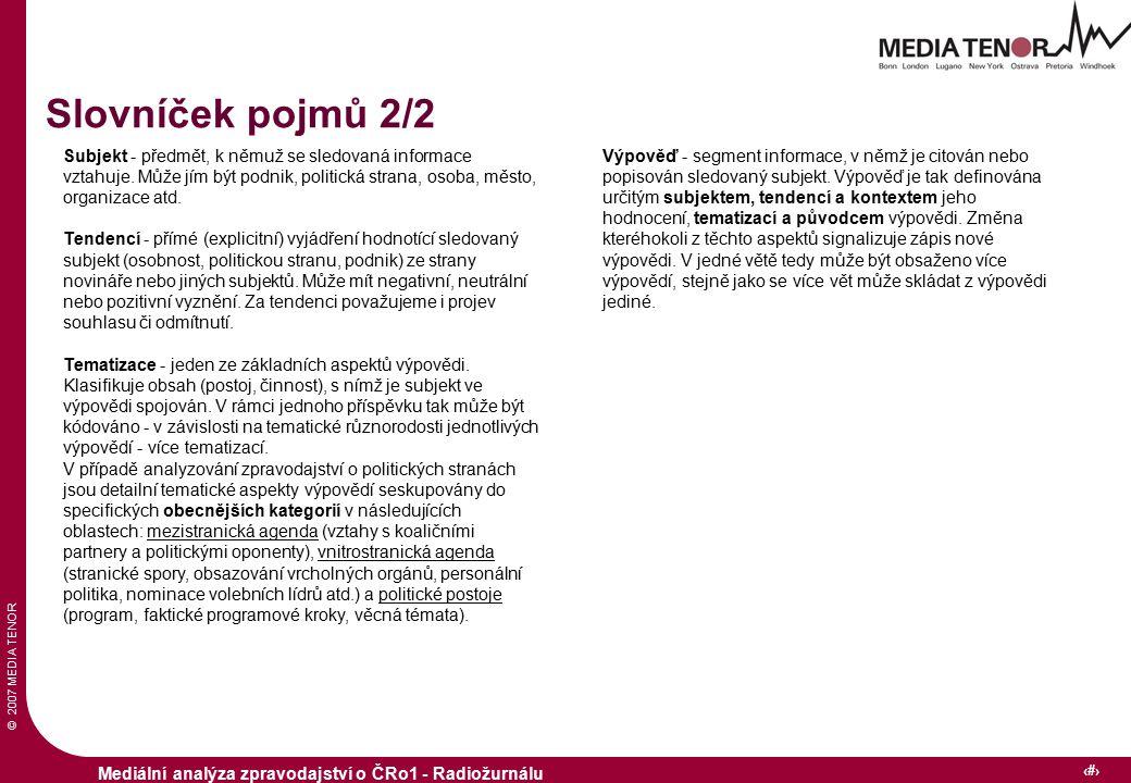 © 2007 MEDIA TENOR 9 Mediální analýza zpravodajství o ČRo1 - Radiožurnálu Subjekt - předmět, k němuž se sledovaná informace vztahuje.