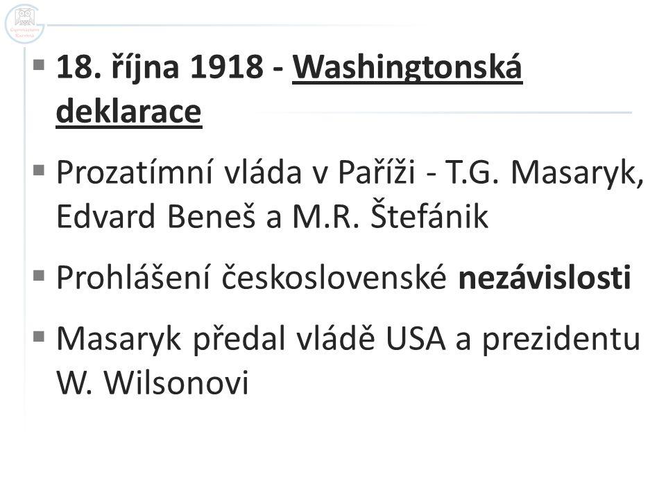  18. října 1918 - Washingtonská deklarace  Prozatímní vláda v Paříži - T.G. Masaryk, Edvard Beneš a M.R. Štefánik  Prohlášení československé nezávi