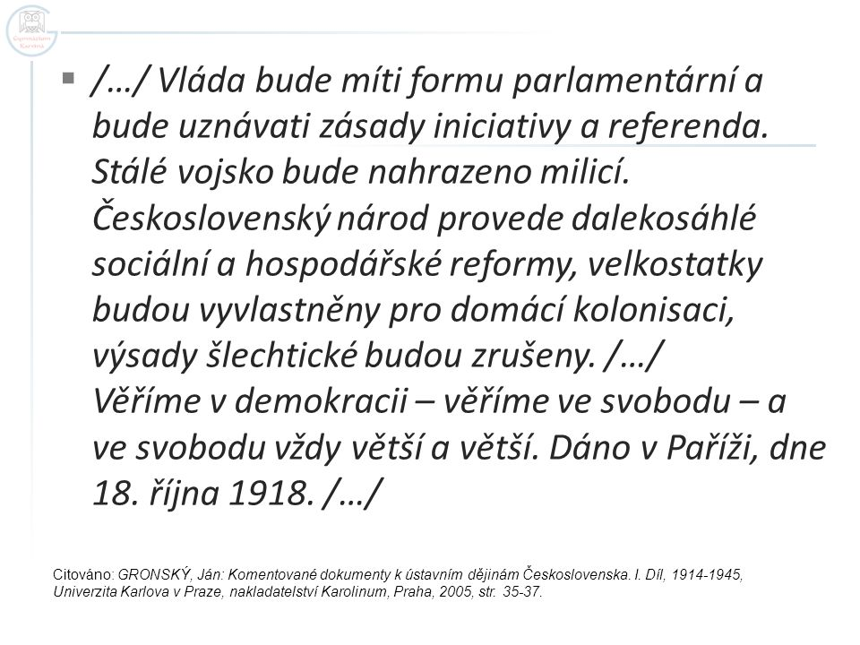 /…/ Vláda bude míti formu parlamentární a bude uznávati zásady iniciativy a referenda.