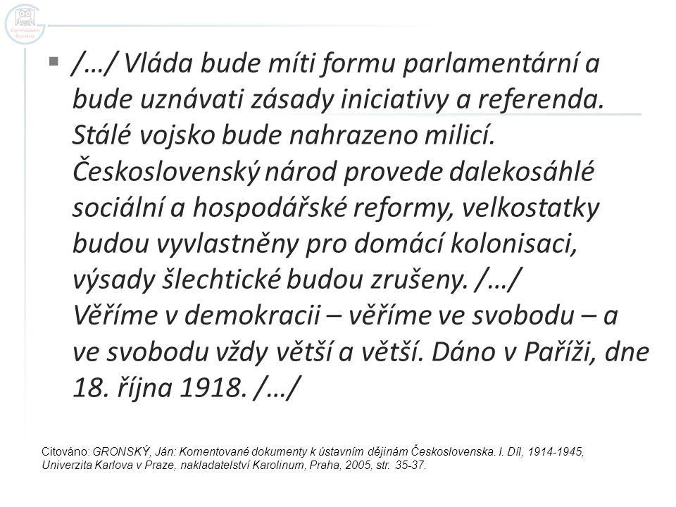 /…/ Vláda bude míti formu parlamentární a bude uznávati zásady iniciativy a referenda. Stálé vojsko bude nahrazeno milicí. Československý národ prov