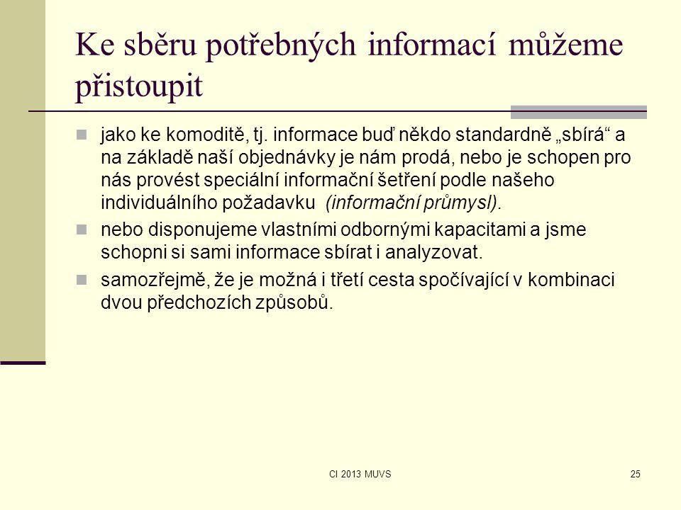 """CI 2013 MUVS Ke sběru potřebných informací můžeme přistoupit jako ke komoditě, tj. informace buď někdo standardně """"sbírá"""" a na základě naší objednávky"""