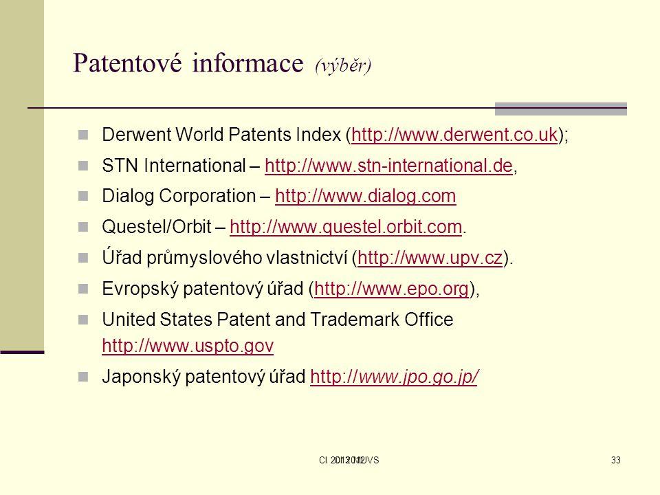 CI 2013 MUVSCI 201233 Patentové informace (výběr) Derwent World Patents Index (http://www.derwent.co.uk);http://www.derwent.co.uk STN International –