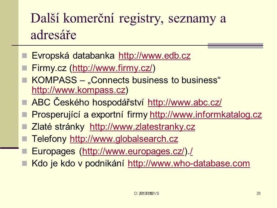CI 2013 MUVSCI 201239 Další komerční registry, seznamy a adresáře Evropská databanka http://www.edb.czhttp://www.edb.cz Firmy.cz (http://www.firmy.cz/