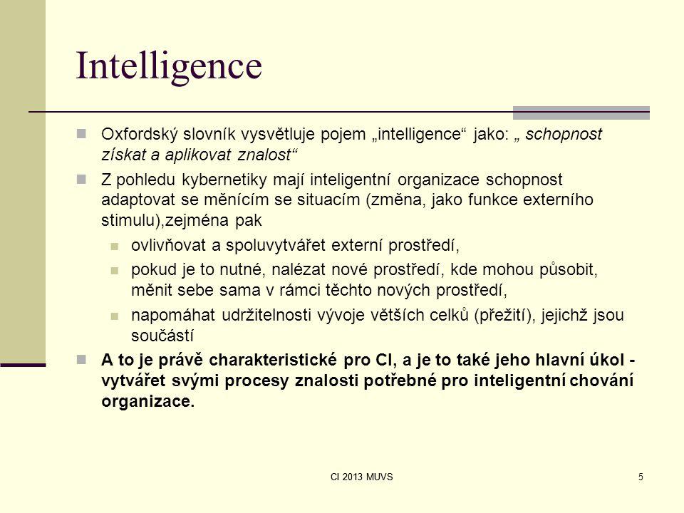 """Intelligence Oxfordský slovník vysvětluje pojem """"intelligence"""" jako: """" schopnost získat a aplikovat znalost"""" Z pohledu kybernetiky mají inteligentní o"""