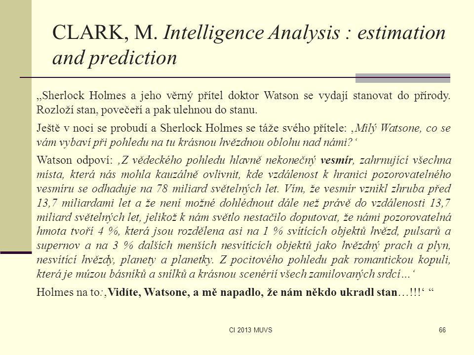 """CI 2013 MUVS CLARK, M. Intelligence Analysis : estimation and prediction 66 """"Sherlock Holmes a jeho věrný přítel doktor Watson se vydají stanovat do p"""