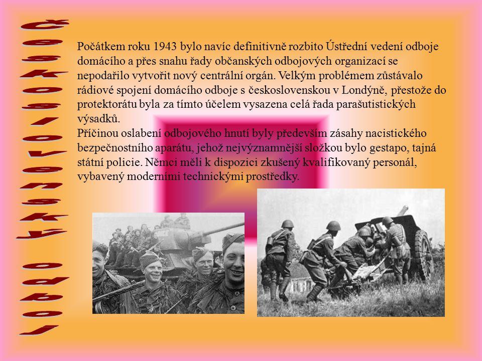 Počátkem roku 1943 bylo navíc definitivně rozbito Ústřední vedení odboje domácího a přes snahu řady občanských odbojových organizací se nepodařilo vytvořit nový centrální orgán.
