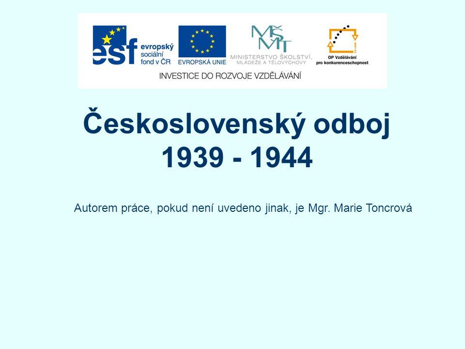Československý odboj 1939 - 1944 Autorem práce, pokud není uvedeno jinak, je Mgr. Marie Toncrová