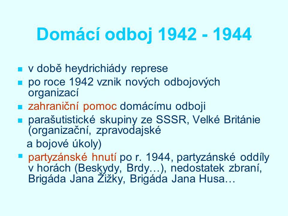 Domácí odboj 1942 - 1944 v době heydrichiády represe po roce 1942 vznik nových odbojových organizací zahraniční pomoc domácímu odboji parašutistické s