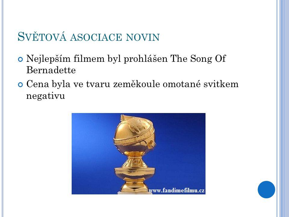 S VĚTOVÁ ASOCIACE NOVIN Nejlepším filmem byl prohlášen The Song Of Bernadette Cena byla ve tvaru zeměkoule omotané svitkem negativu