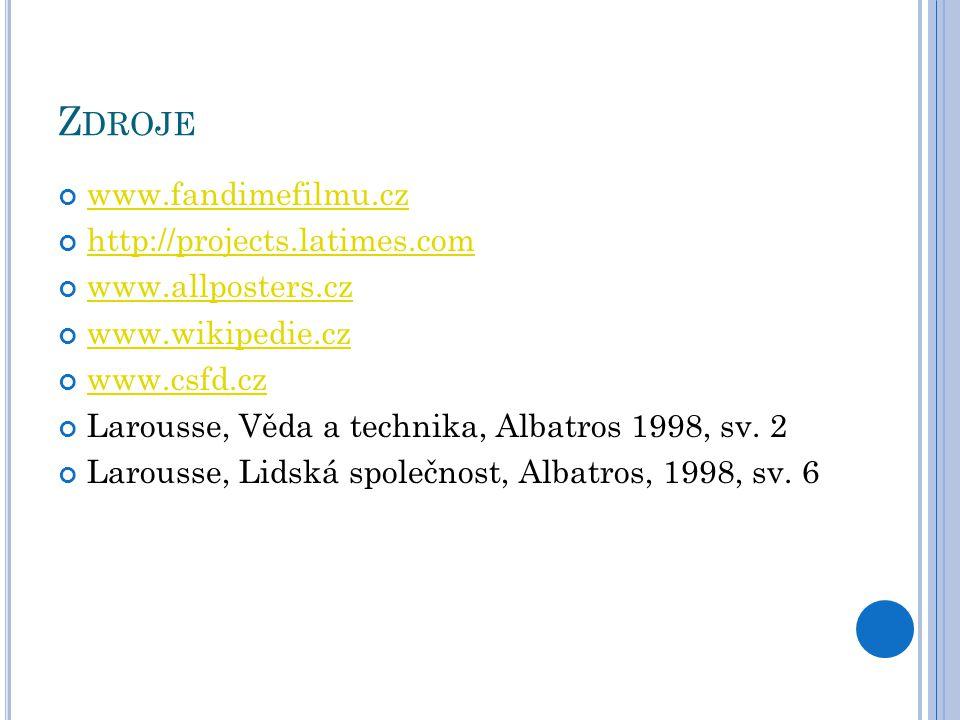 Z DROJE www.fandimefilmu.cz http://projects.latimes.com www.allposters.cz www.wikipedie.cz www.csfd.cz Larousse, Věda a technika, Albatros 1998, sv.
