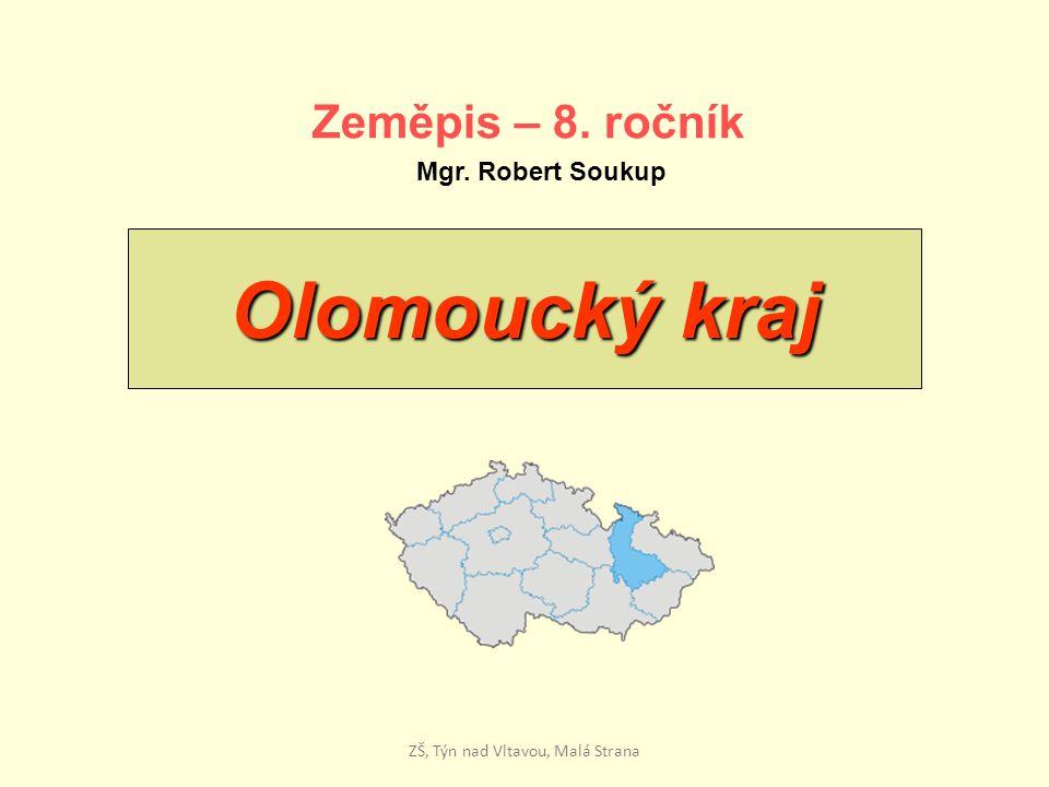 Olomoucký kraj Zeměpis – 8. ročník Mgr. Robert Soukup ZŠ, Týn nad Vltavou, Malá Strana