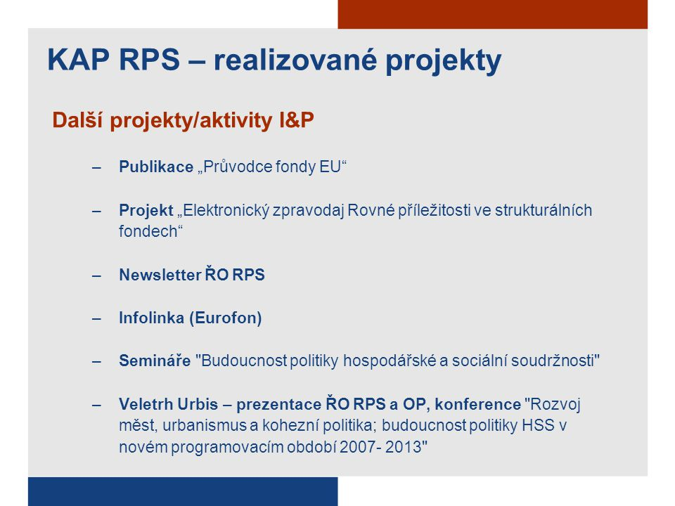 """Další projekty/aktivity I&P –Publikace """"Průvodce fondy EU"""" –Projekt """"Elektronický zpravodaj Rovné příležitosti ve strukturálních fondech"""" –Newsletter"""