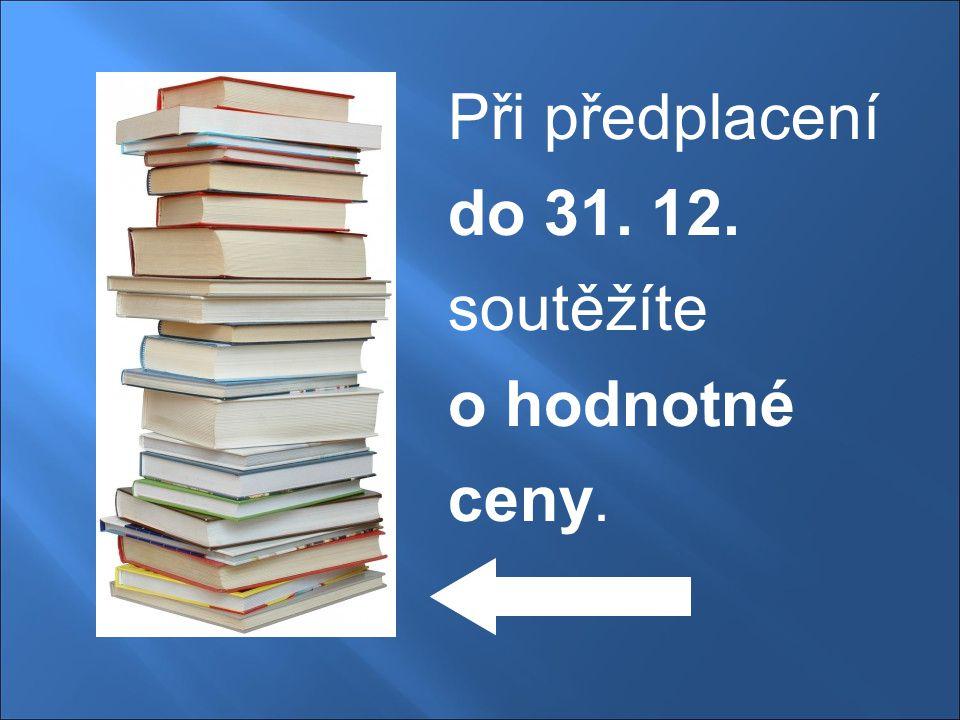 Při předplacení do 31. 12. soutěžíte o hodnotné ceny.