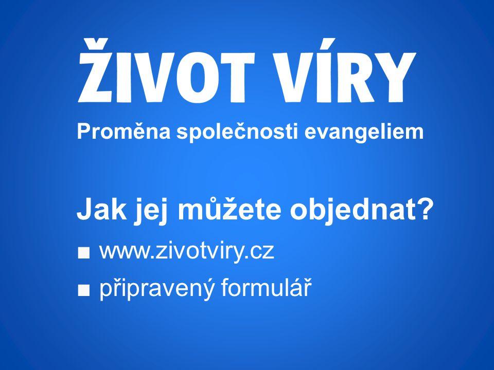 Proměna společnosti evangeliem Jak jej můžete objednat ■www.zivotviry.cz ■připravený formulář