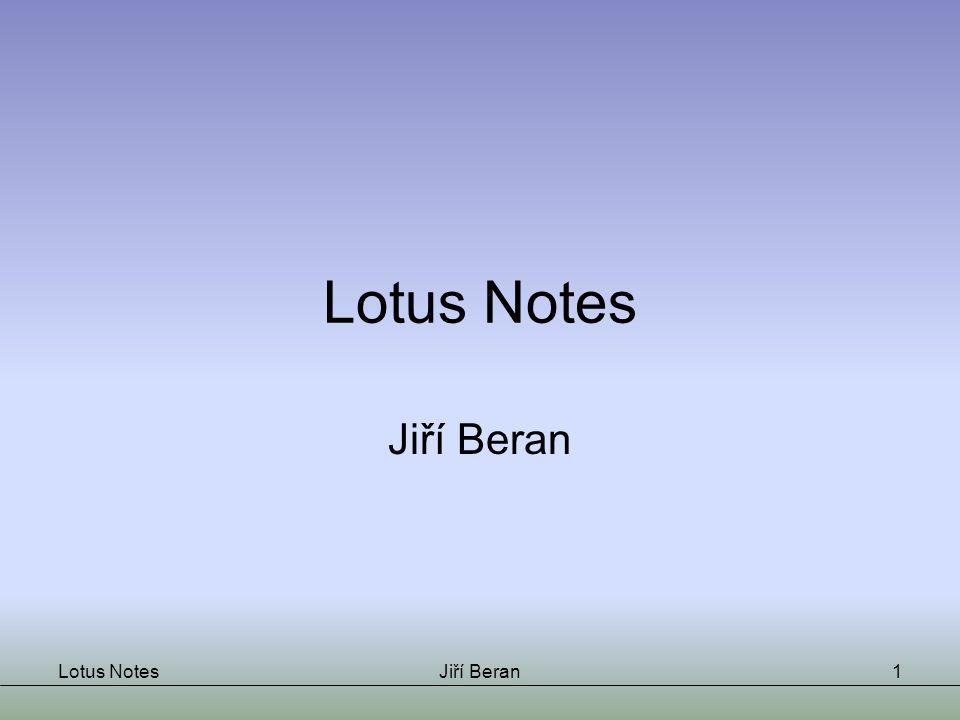"Lotus NotesJiří Beran2 Co to je Lotus Notes.Lotus Notes je ""groupware A co to je ""groupware ."