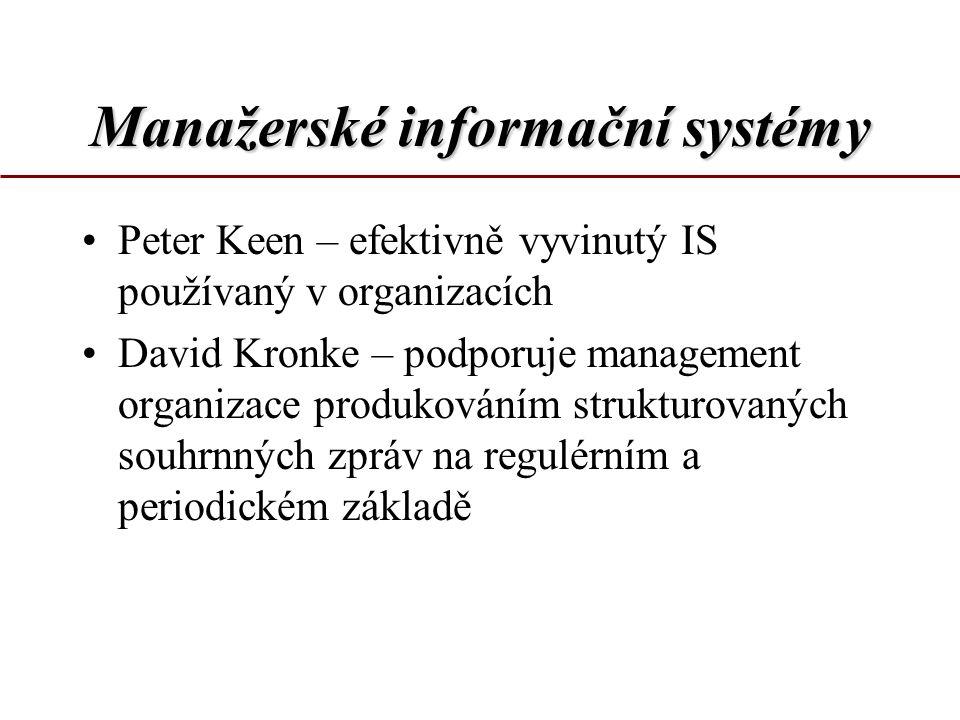 Manažerské informační systémy Peter Keen – efektivně vyvinutý IS používaný v organizacích David Kronke – podporuje management organizace produkováním