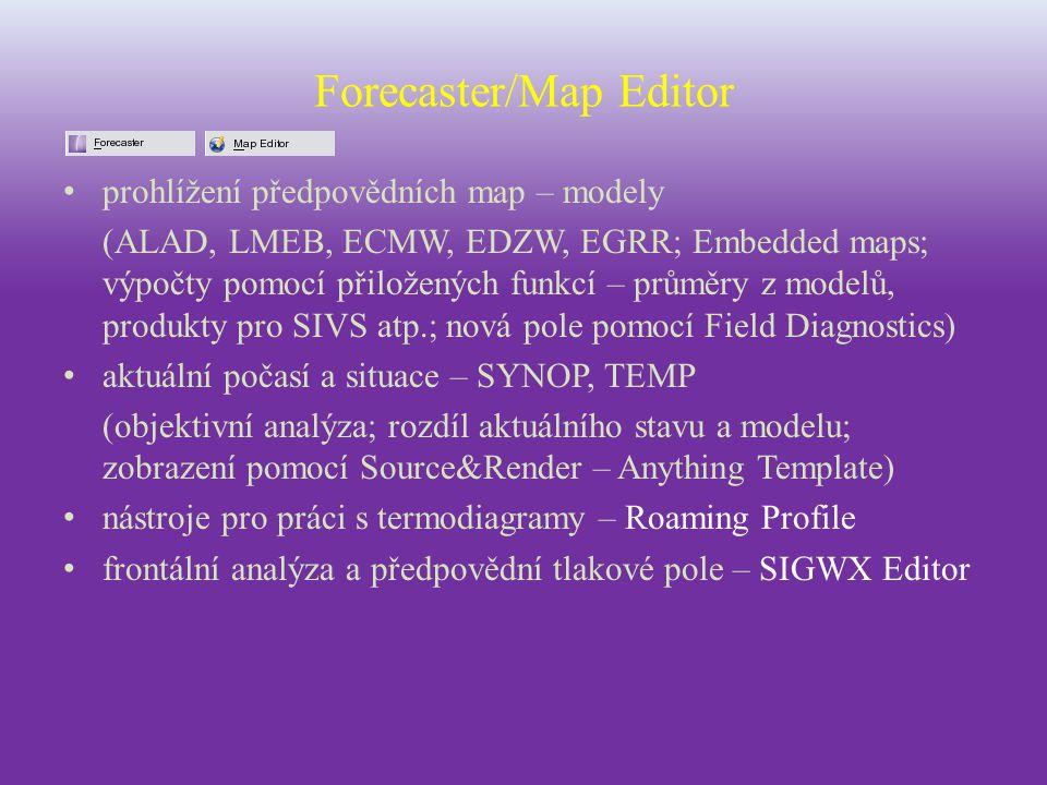 Forecaster/Map Editor prohlížení předpovědních map – modely (ALAD, LMEB, ECMW, EDZW, EGRR; Embedded maps; výpočty pomocí přiložených funkcí – průměry