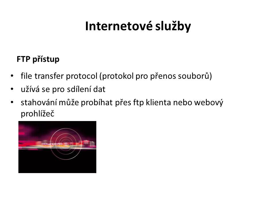 Internetové služby FTP přístup file transfer protocol (protokol pro přenos souborů) užívá se pro sdílení dat stahování může probíhat přes ftp klienta nebo webový prohlížeč