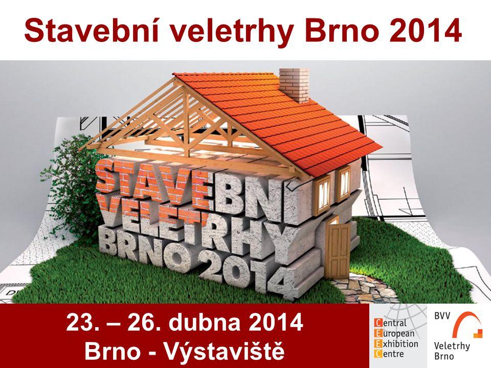 23. – 26. dubna 2014 Brno - Výstaviště Stavební veletrhy Brno 2014