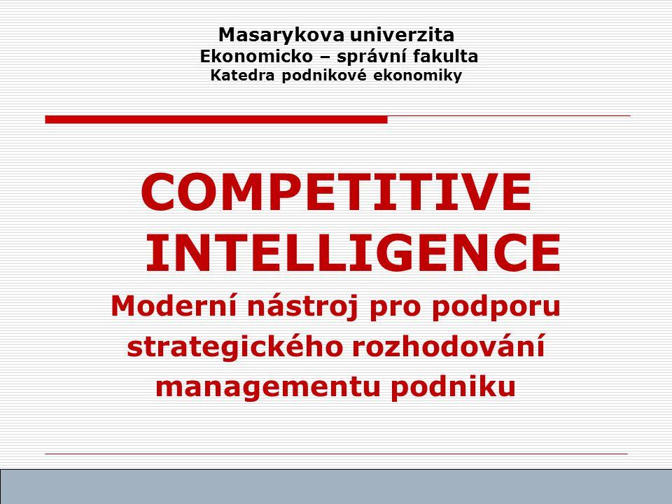 Masarykova univerzita Ekonomicko – správní fakulta Katedra podnikové ekonomiky COMPETITIVE INTELLIGENCE Moderní nástroj pro podporu strategického rozhodování managementu podniku