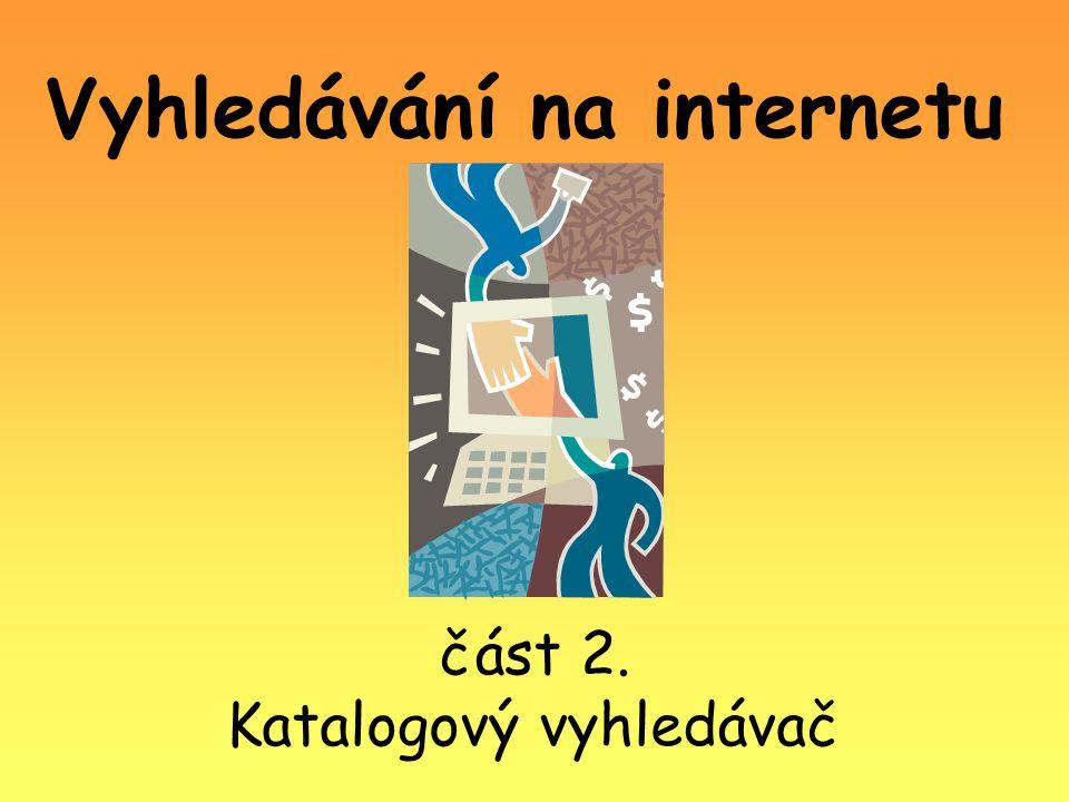 Vyhledávání na internetu část 2. Katalogový vyhledávač