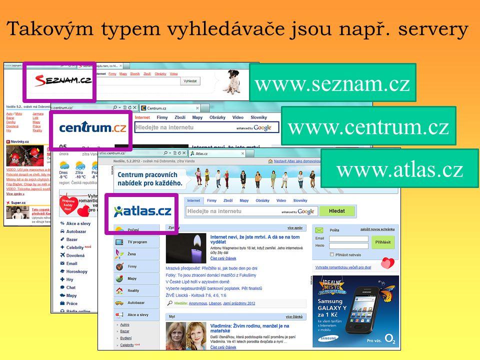 Takovým typem vyhledávače jsou např. servery www.seznam.cz www.centrum.cz www.atlas.cz