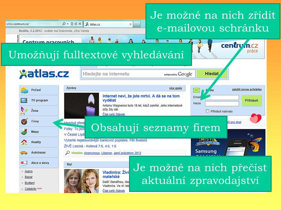 Je možné na nich zřídit e-mailovou schránku Obsahují seznamy firem Je možné na nich přečíst aktuální zpravodajství Umožňují fulltextové vyhledávání
