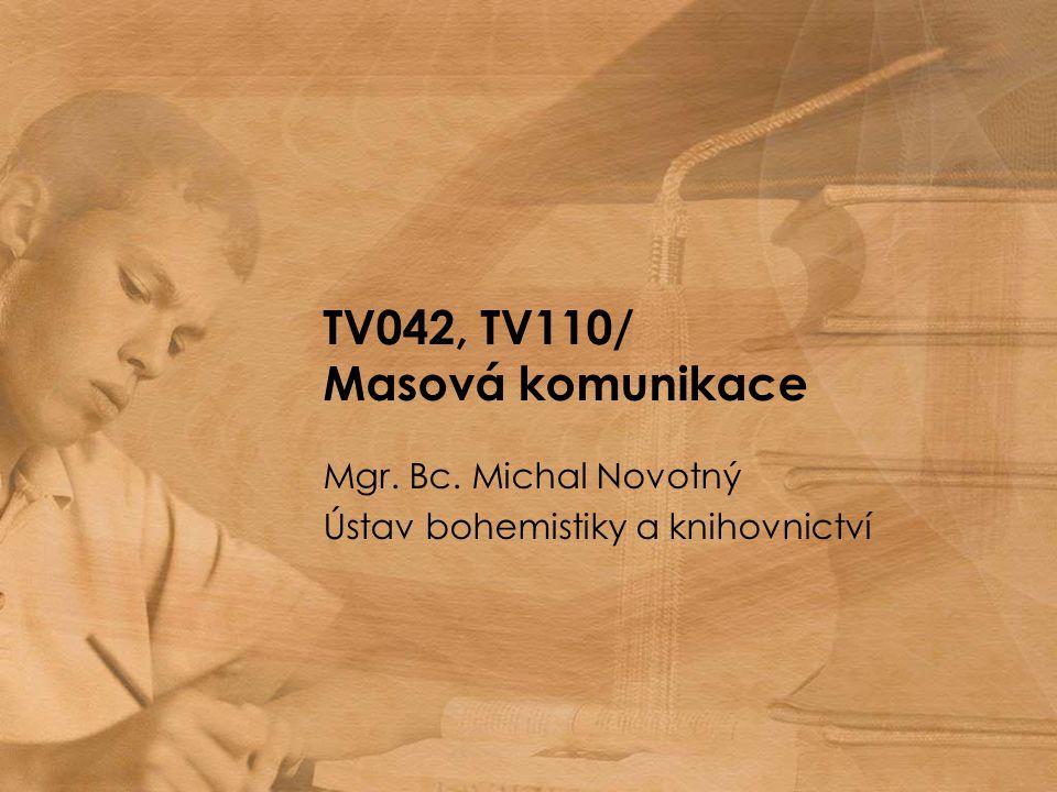 TV042, TV110/ Masová komunikace Mgr. Bc. Michal Novotný Ústav bohemistiky a knihovnictví