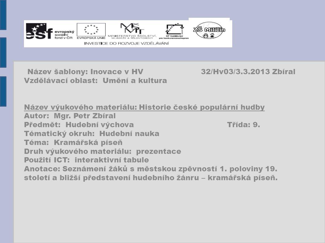Název šablony: Inovace v HV32/Hv03/3.3.2013 Zbíral Vzdělávací oblast: Umění a kultura Název výukového materiálu: Historie české populární hudby Autor: Mgr.