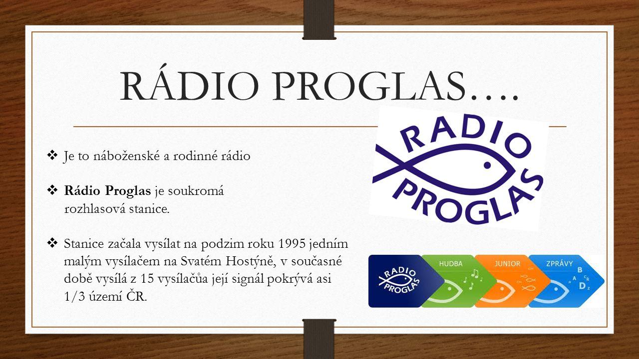 RÁDIO PROGLAS….  Je to náboženské a rodinné rádio  Rádio Proglas je soukromá rozhlasová stanice.  Stanice začala vysílat na podzim roku 1995 jedním
