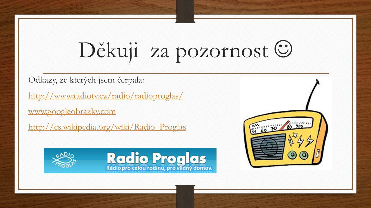 Děkuji za pozornost Odkazy, ze kterých jsem čerpala: http://www.radiotv.cz/radio/radioproglas/ www.googleobrazky.com http://cs.wikipedia.org/wiki/Radi