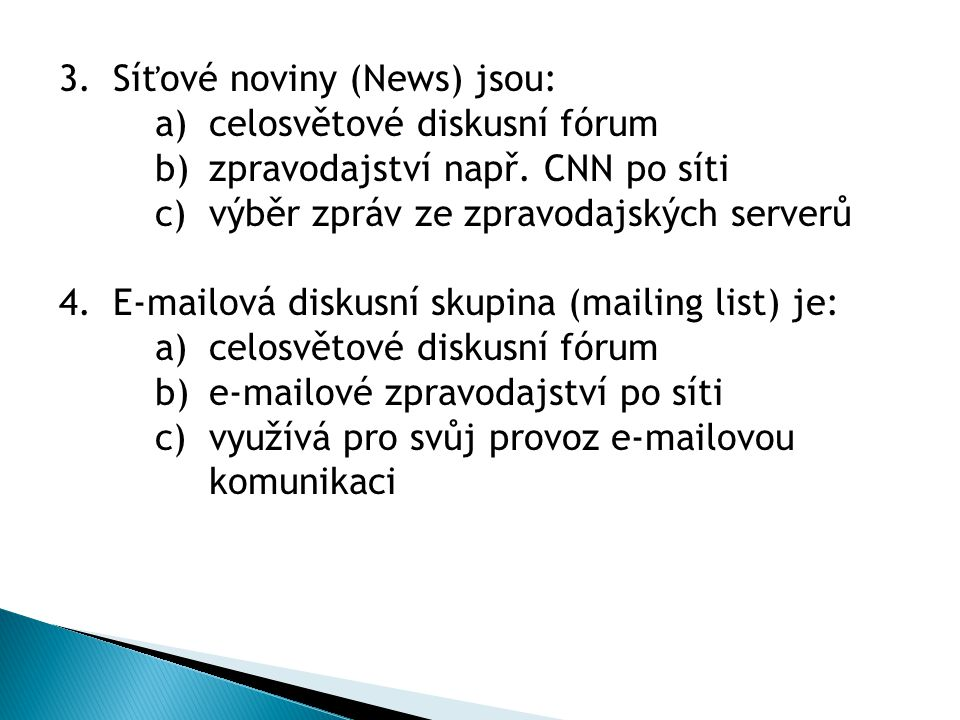 3.Síťové noviny (News) jsou: a)celosvětové diskusní fórum b)zpravodajství např.