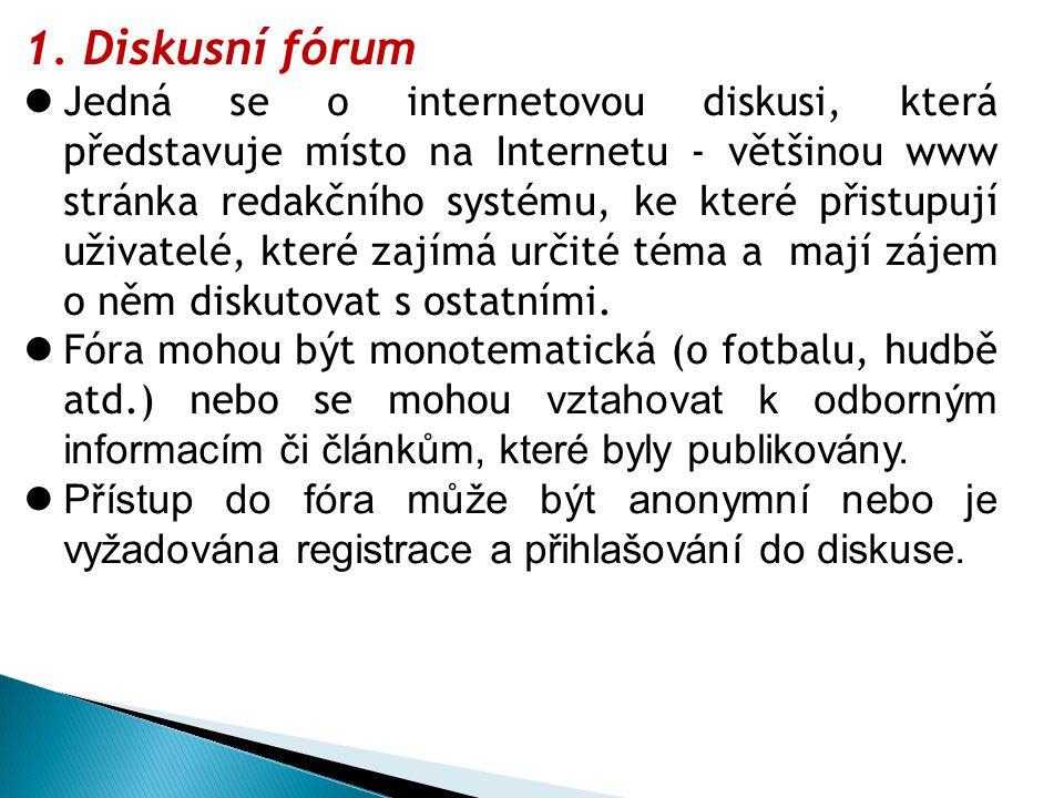 1. Diskusní fórum Jedná se o internetovou diskusi, která představuje místo na Internetu - většinou www stránka redakčního systému, ke které přistupují